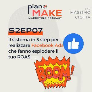 S2EP07 - Il sistema in 3 step per lanciare Facebook Ads che fanno esplodere il tuo ROAS