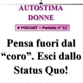 Autostima Donne - puntata 12 - Pensa fuori dal coro. Esci dal tuo Status Quo!