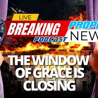 NTEB PROPHECY NEWS PODCAST: The Window Of Grace God Gave Us With Donald Trump Rapidly Closing As America Nears Tipping Point