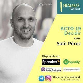 ACTO 19 - Decidir (con Saúl Pérez)