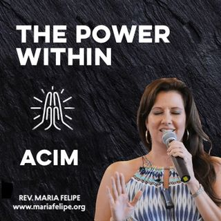 [TRUTH TALK] The Power Within - ACIM - Maria Felipe
