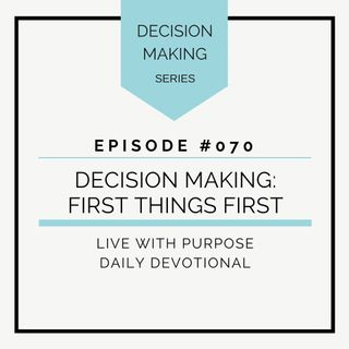 #070 Decision Making: First Things First