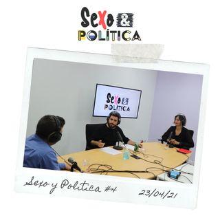 Sexo y Política #4 23/04/21 Actualidad y toxicidad (es que hay cada uno...)