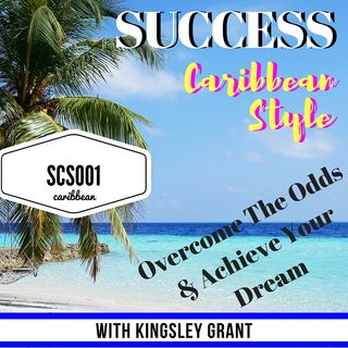 SCS001 Overcome the odds and achieve your dream with Kingsley Grant