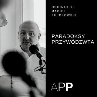 APP 013 | Rozmowa z Maciejem Filipkowskim o paradoksach przywództwa