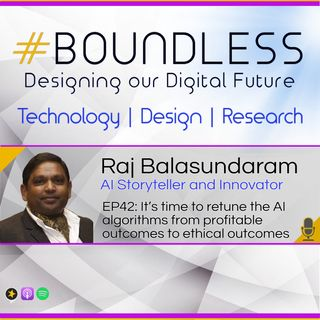 EP42: Raj Balasundaram, AI Storyteller: It's time to retune the AI algorithms from profitable outcomes to ethical outcomes