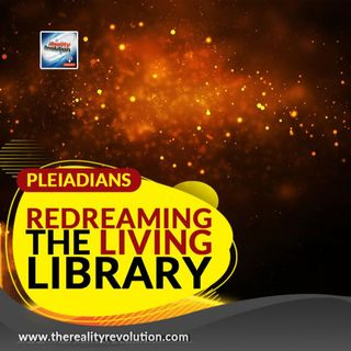 Pleiadians - Redreaming The Living Library