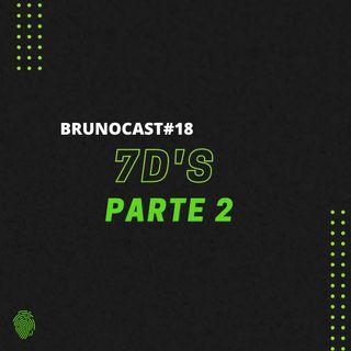 BrunoCast #18- 7D's Parte 2