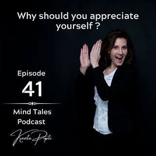 Episode 41 - Why should you appreciate yourself ?