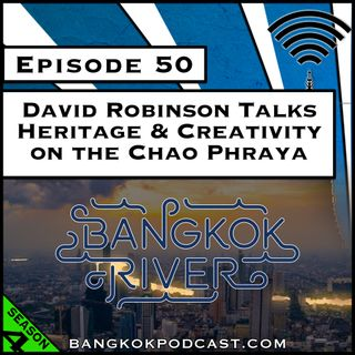 David Robinson Talks Heritage and Creativity on the Chao Phraya River [Season 4, Episode 50]