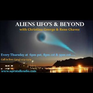 Aliens UFOs and Beyond Christina George Rene Chavezs Ep22