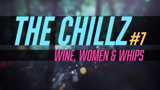 The Chillz #7 - Wine, Women & Whips