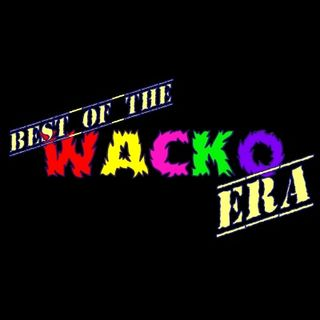The Best of The Wacko Era