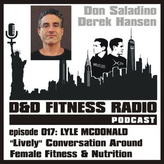 D&D Fitness Radio Podcast - Episode 017:  Lyle McDonald - Lively Conversation About Female Fitness and Nutrition
