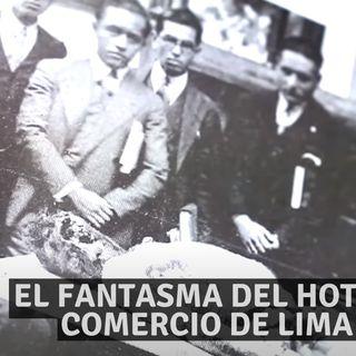 #16 El fantasma del Hotel Comercio de Lima | Miedo al Misterio