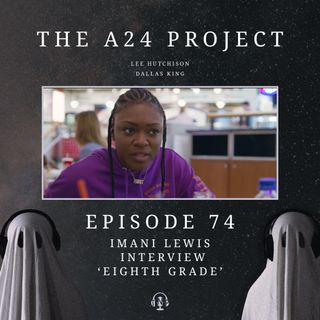 74 - Imani 'Eighth Grade' Lewis Interview