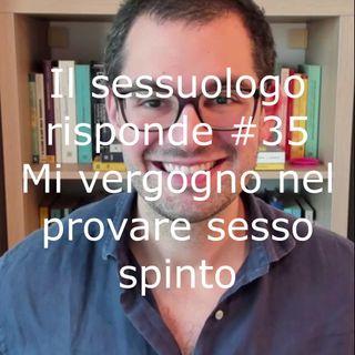 Il sessuologo risponde 35 - Mi vergogno nel provare sesso spinto - Valerio Celletti