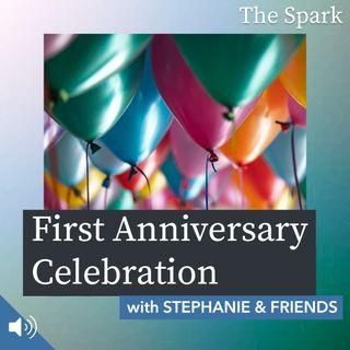 The Spark 047: First Anniversary Celebration with Stephanie and Friends