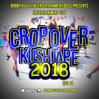 BOBBY KUSH PRESENTS ENTERTAINMENT CITY EPS 11 CROP OVER 2018