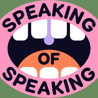 Speaking of Speaking...
