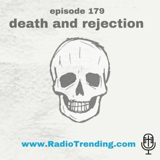 179: Death & Rejection