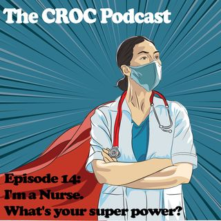 Ep14: I'm a Nurse-What's Your Superpower? Part 1 of 3