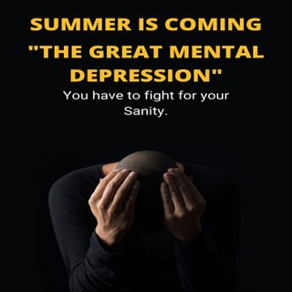 "Ep.38 - Summer is Coming Series Pt 1 ""The Great Mental Depression"""
