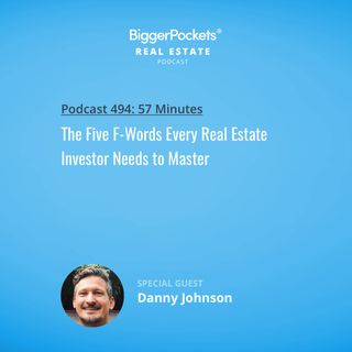 494: The Five F-Words Every Real Estate Investor Needs to Master