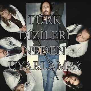 Türk Dizileri Neden Uyarlama? - Podcast