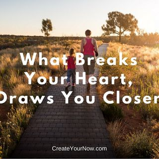 1007 What Breaks Your Heart, Draws You Closer
