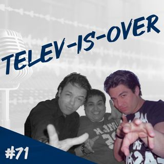 Episodio 71 - Telev-Is-Over