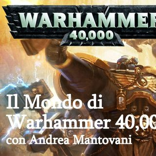 Il Mondo di Warhammer 40,000 con Andrea Mantovani