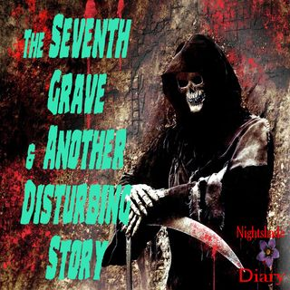 The Seventh Grave and Another Disturbing Story | Podcast