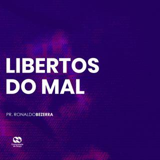 LIBERTOS DO MAL // pr. Ronaldo Bezerra