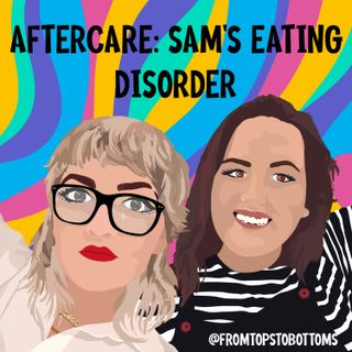 Aftercare: Sam's Eating Disorder
