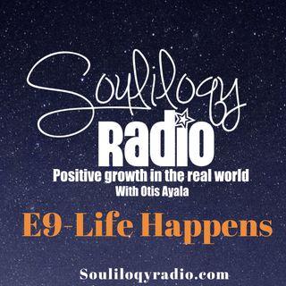 E9 Life happens