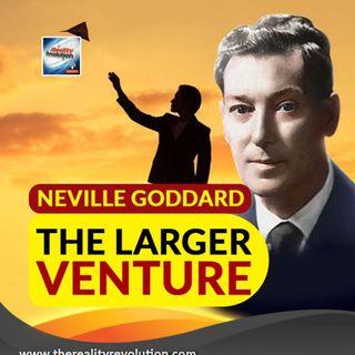 Neville Goddard The Larger Venture
