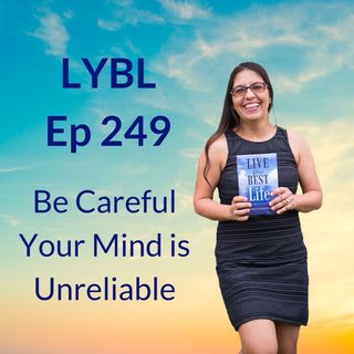 Ep 249 - Be Careful Your Mind Can Be Unreliable
