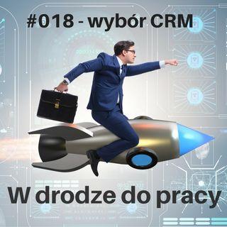 #018 - jak wybrać system CRM, by wspierał handlowców i zwiększył sprzedaż