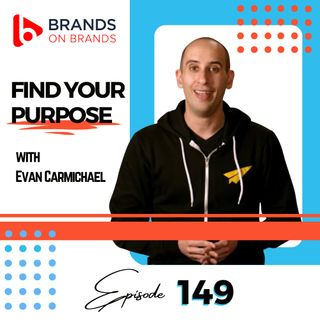 Find Your Purpose with Evan Carmichael | Ep. 149 (Rebroadcast)