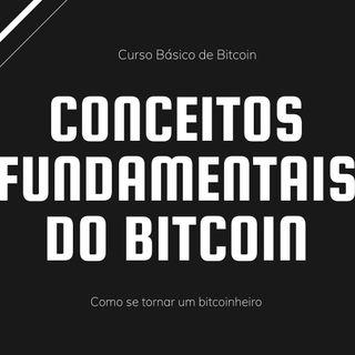 Como Se Tornar Um Bitcoinheiro - Conceitos Fundamentais do Bitcoin - 05