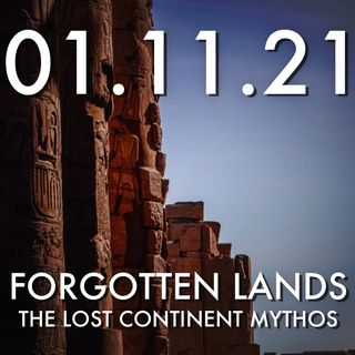Forgotten Lands: The Lost Continent Mythos | MHP 01.11.21.