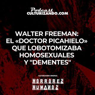 Walter Freeman: el 'doctor picahielo' que lobotomizaba homosexuales y dementes • Culturizando