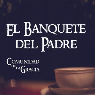 08 El Banquete del Padre | La Comunidad de la Gracia | Pastor José Prado