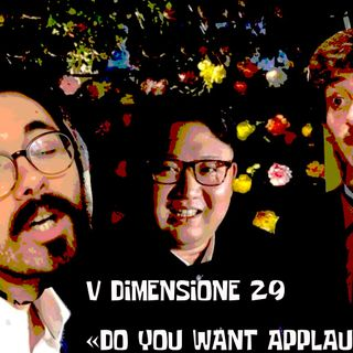 Do you want applause - V Dimensione - s01e29