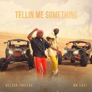 Nelson Freitas feat. Mr Eazi - Tellin Me Something (BAIXAR AQUI MP3)