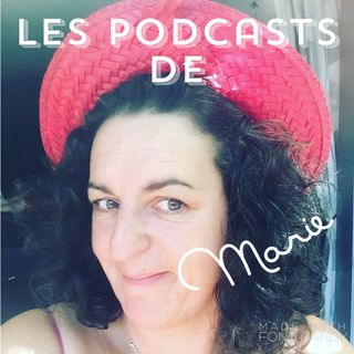 Le grand retour ! Les podcast de Marie #19