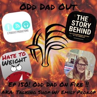 Odd Dad On Fire- AKA Talking Shop w/ Emily Prokop: ODO 150