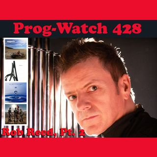 Prog-Watch 428 - Rob Reed, Pt. 2