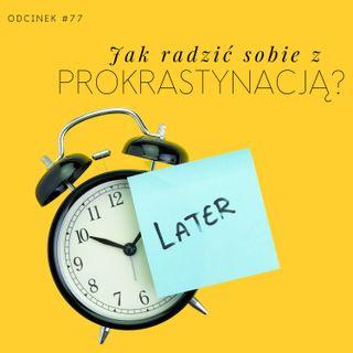 #77 Jak radzić sobie z prokrastynacją